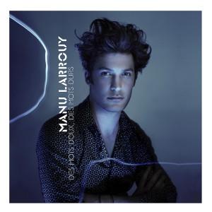 """L'album de Manu Larrouy """" Des mots doux, des mots durs"""""""