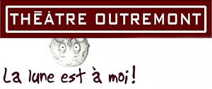 La lune est à moi ! THÉÂTRE OUTREMONT - PREMIÈRE MONTRÉALAISE