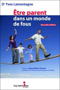 Être parent dans un monde de fous du Dr Yves Lamontagne Nouvelle édition.