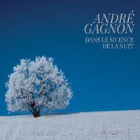 ANDRÉ GAGNON - Dans le silence de la nuit - Nouvel album des fêtes!