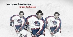 Les Dales Hawerchuk lancent « Le tour du chapeau »