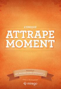 """Patrick Groulx et Mirego lancent l'application """"Attrape Moment"""""""