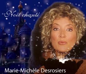 Marie Michèle Desrosiers  Chansons de Noël  Vendredi 16 décembre à 20 h