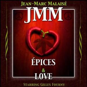 """""""EPICES AND LOVE""""  (Production Gilles Fourny) J.M.M. (Jean-Marc Malaisé)"""