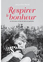 RESPIRER LE BONHEUR Un livre pour se faire du bien au quotidien Jacinthe René