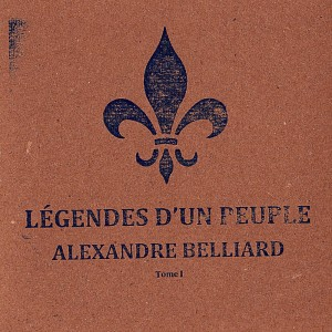 Alexandre Belliard - Légende d'un peuple