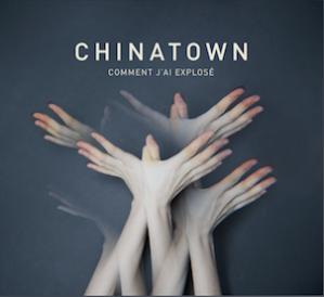 """""""Comment j'ai explosé"""" de Chinatown"""