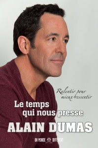 Alain Dumas Le temps qui nous presse: ralentir pour mieux ressentir