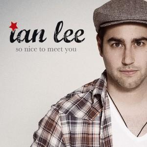 Ian Lee / So nice to meet you