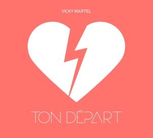 Vicky Martel - Ton départ