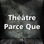 Théâtre Parce Que