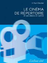 Le cinéma de répertoire et ses mises en scène Essai de  H-Paul Chevrier