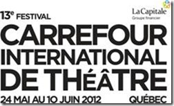 Carrefour international de théâtre : Du théâtre tout le weekend