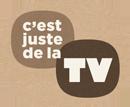C'EST JUSTE DE LA TV