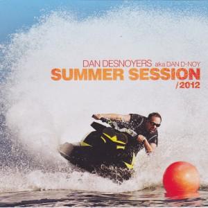 Dan Desnoyers  aka  Dan D-Noy  SUMMER SESSION 2012