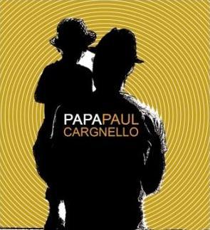 Papa Paul _ Nouvel album de Paul Cargnello_ Lancement le 11 septembre à Montréal et le 12 septembre à Québec!