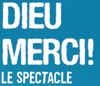 Dieu Merci! Le spectacle