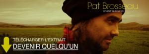 Nouvel extrait radio pour Pat Brosseau: Devenir quelqu'un