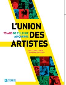 L'union des artistes, 75 ans de culture au Québec