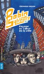 Robin Sylvestre - Tome 3 - Voyage au coeur de la ville