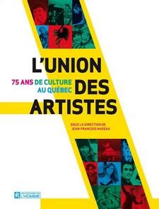 Couverture du livre '' 75 ans de culture au Québec, l'Union des Artistes''