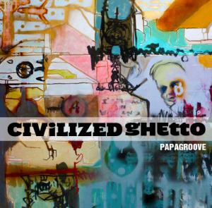 """PAPAGROOVE présente son """"Civilized Ghetto"""""""