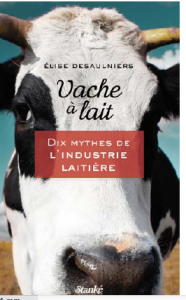 Vache à lait - Dix mythes de l'industrie laitière