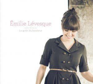Émilie Lévesque: Le goût du bonheur