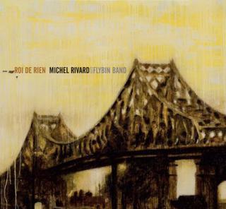 Roi de rien - Michel Rivard et le Flybin Band