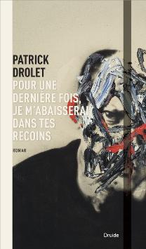 Pour une dernière fois, je m'abaisserai dans tes recoins par Patrick Drolet