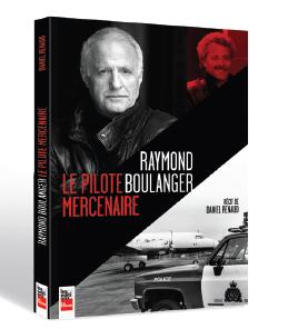 Raymond Boulanger - Le pilote mercenaire