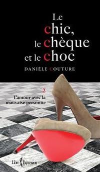 Le Chic, le Chèque et le Choc tome 2 L'amour avec la mauvaise personne.