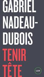 Gabriel Nadeau-Dubois Tenir tete.