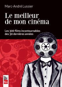 Le meilleur de mon cinéma, 30 ans par Marc-André Lussier © photo: courtoisie