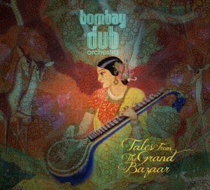 Bombay Dub - Tales From The Grand Bazaar
