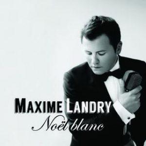 Maxime Landry - Noël Blanc