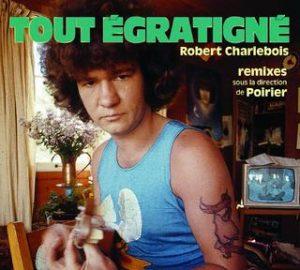 Tout Égratigné Remix - Robert Charlebois