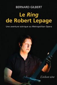 Le Ring de Robert Lepage. Une aventure scénique au Metropolitan Opera