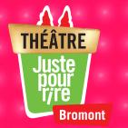 Théâtre juste pour rire Bromont