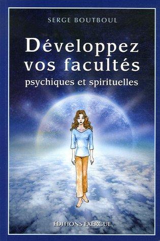 Développe vos facultés psychiques et spritituelles