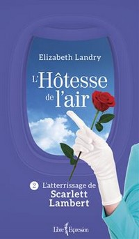 L'Hôtesse de l'air, tome 2  L'atterrissage de Scarlett Lambert