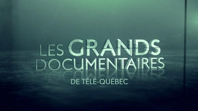 Les grands documentaires de Télé-Québec.