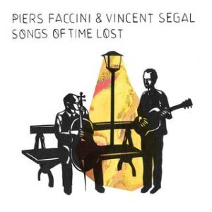 Piers Faccini & Vincent Segal - Songs of Time Lost