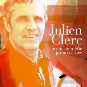 """Julien Clerc """"On ne se méfie jamais assez"""""""