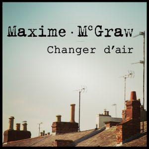 Album Changer d'air de Maxime McGraw