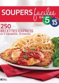 250 recettes express - soupers faciles en 5 ingrédients 15 minutes