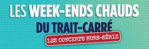 Week-ends chauds du Trait-Carré : les concerts hors-série