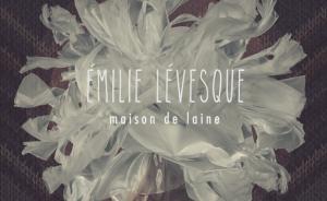 Émilie Lévesque: Maison de Laine