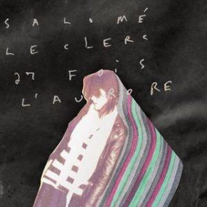 Salomé Leclerc - 27 fois l'aurore