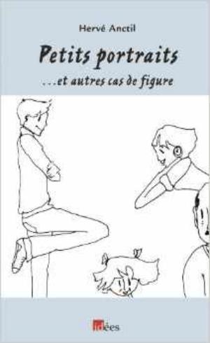 Petits portraits... et autres cas de figure  de Hervé Anctil